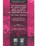 Los feminicidios de Ciudad Juárez ante la Corte Interamericana de Derecho Humanos caso Campo algodonero