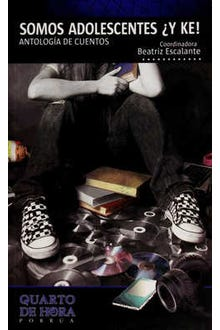 Somos adolescentes ¿y Ke! Antología de cuentos