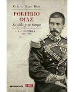 Porfirio Díaz su vida y su tiempo: La guerra 1830-1867