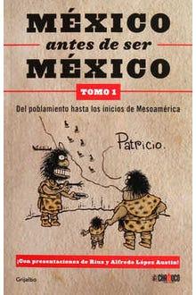 México antes de ser México Tomo 1
