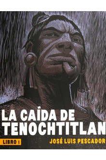 La caída de Tenochtitlan Libro I
