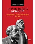 La inteligencia rebelde : La izquierda en el debate público en México, 1968-1989