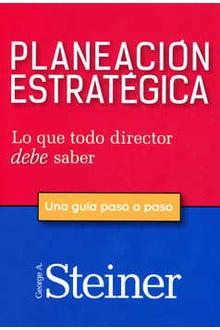 PLANEACIÓN ESTRATÉGICA LO QUE TODO DIRECTOR DEBE SABER