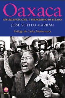 Oaxaca. Insurgencia civil y terrorismo de Estado