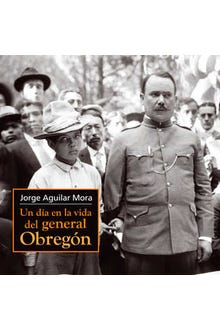 Un día en la vida del general Obregón