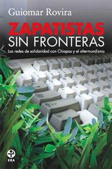 Zapatistas sin fronteras. Las redes de solidaridad con Chiapas y el altermundismo