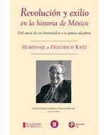 Revolución y exilio en la historia de México. Homenaje a Friedrich Katz