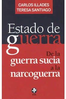 Estado de guerra. De la guerra sucia a la narcoguerra