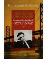 Habitación con retratos: Ensayos sobre la vida de Octavio Paz 2