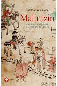 Malintzin. Una mujer indígena en la conquista de México
