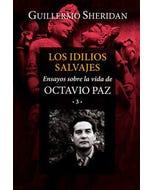 Los Idilios salvajes: Ensayos sobre la vida de Octavio Paz 3