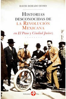 Historias desconocidas de la Revolución Mexicana