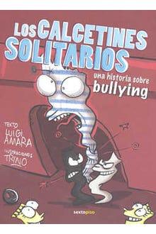 Los calcetines solitarios: Una historia sobre bullyng