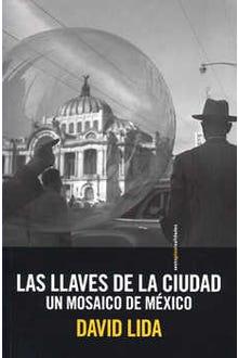 LAS LLAVES DE LA CIUDAD UN MOSAICO DE MÉXICO