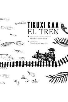 Tikuxi kaa · El tren