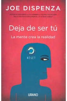 Deja de ser tú : La mente crea la realidad