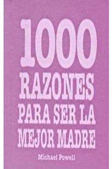 1000 RAZONES PARA SER LA MEJOR MADRE