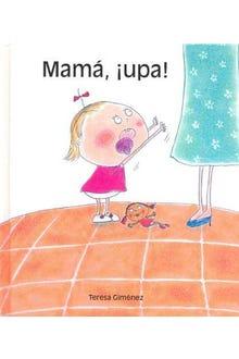 Mamá, ¡upa!