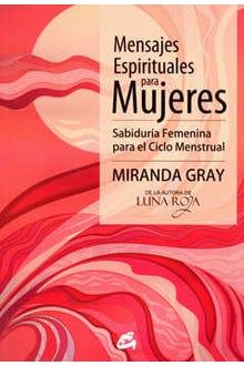 Mensajes espirituales para mujeres. Sabiduría femenina para el ciclo menstrual