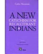 A NEW CATECHISM FOR RECALCITRANT INDIANS