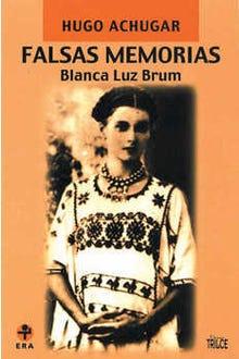 Falsas memorias Blanca Luz Brum