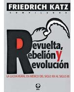 Revuelta, rebelión y revolución. La lucha rural en México del siglo XVI al XX