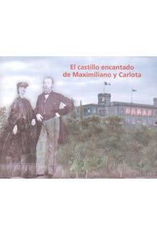 EL CASTILLO ENCANTADO DE MAXIMILIANO Y CARLOTA