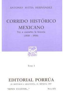 Corrido histórico mexicano: Voy a cantarles la historia (1810-1910) Tomo I