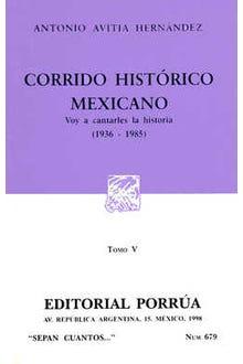 Corrido histórico mexicano: Voy a cantarles la historia (1836-1985) Tomo V