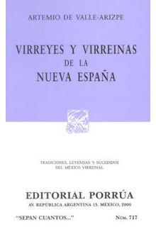 Virreyes y virreinas de la Nueva España. Tradiciones, leyendas y sucedidos del México virreinal