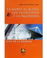 La radio, el acero, los telescopios y la ingeniería: José de la Herrán