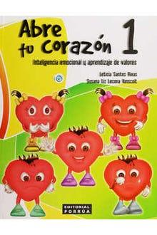 Abre tu corazón 1: inteligencia emocional y aprendizaje de valores