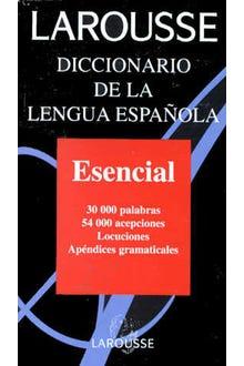 LAROUSSE DICCIONARIO DE LA LENGUA ESPAÑOLA ESENCIAL