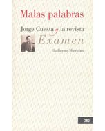 Malas palabras : Jorge Cuesta y la revista Examen