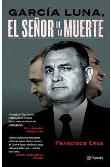 García Luna el señor de la muerte