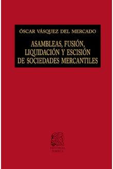 Asambleas, fusión, liquidación y escisión de Sociedades Mercantiles