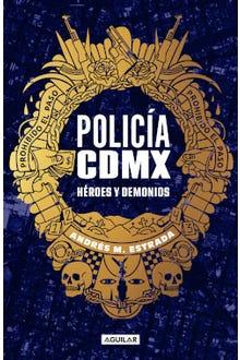 Policía CDMX Héroes y demonios